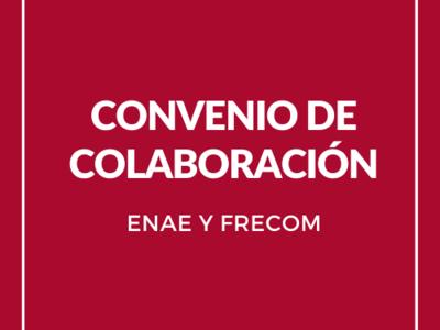 Convenio de colaboración entre ENAE y FRECOM
