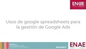 Usos de google spreadsheets para la gestión de Google Ads-Ana Kostic-ENAEDM19
